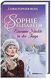 Sophie Elisabeth - Einsame Nächte in der Taiga: Band 3 - Christopher Ross