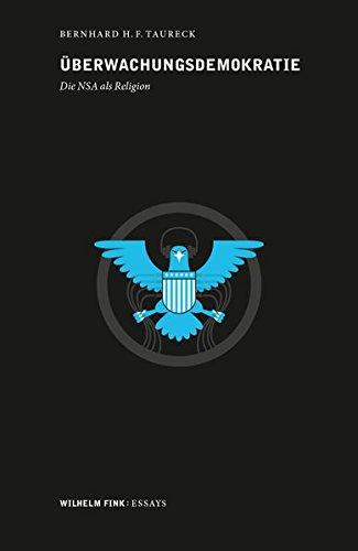 Überwachungsdemokratie. Die NSA als Religion (Wilhelm Fink: Essays)
