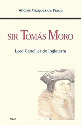 Sir Tomás Moro. Lord Canciller de Inglaterra (Historia y ...
