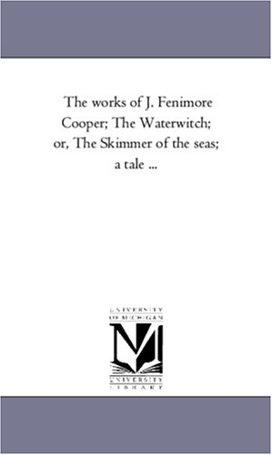 The works of J. Fenimore Cooper; The Waterwitch; or, The Skimmer of the seas; a tale ... - American Skimmer