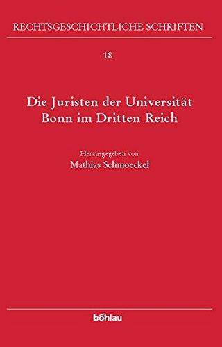 Die Juristen der Universität Bonn im Dritten Reich (Rechtsgeschichtliche Schriften, Band 18)