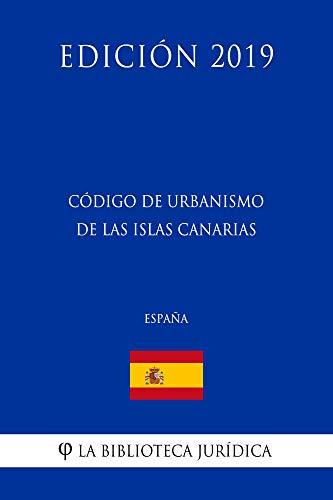 Código de Urbanismo de las Islas Canarias (España) (Edición 2019) por La Biblioteca Jurídica