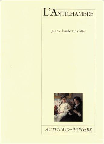 L'antichambre : [Paris, Théâtre de l'Atelier, 3 novembre 1991] par Jean-Claude Brisville