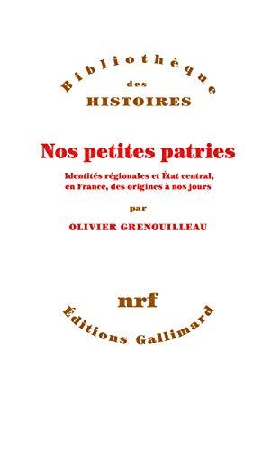Nos petites patries: Identités régionales et État central, en France, des origines à nos jours par  Olivier Grenouilleau