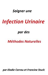 Infection Urinaire :Traitements Naturels pour soigner les infections urinaires ( cystite,prostatite ,etc..)