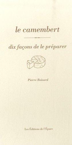 Le camembert : Dix façons de le préparer par Pierre Boisard