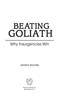 Beating Goliath: Why Insurgencies Win di [Record, Jeffrey]