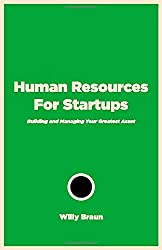 Human Resources For Startups: Building and Managing Your Greatest Asset