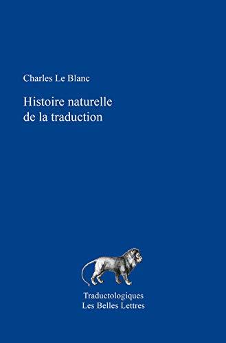 Histoire naturelle de la traduction (Traductologiques t. 11) par  Les Belles Lettres