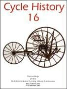 Cycle History: Proceedings of the 16th International Cycling History Conference, University of California, September 2005