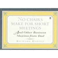 No Chairs Make for Short Meetings: And Other Business Maxims from Dad
