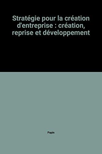Stratégie pour la création d'entreprise : création, reprise et développement