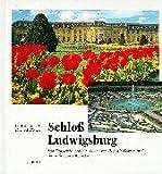 Schloss Ludwigsburg: Die Baugeschichte, das Leben am Hof, die Gärten und das