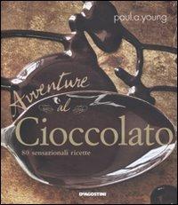 Avventure al cioccolato. 80 sensazionali ricette