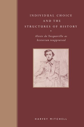 Individual Choice and History: Alexis de Tocqueville as Historian Reappraised