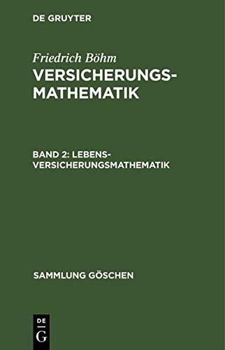 Lebensversicherungsmathematik: Einführung in die technischen Grundlagen der Sozialversicherung, aus: Versicherungsmathematik, 2. (Sammlung Göschen)