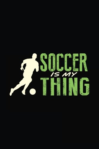 Soccer Is My Thing: Soccer Notebook Journal por Dartan Creations