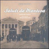 Saluti da Mantova. Cartoline d'epoca dalla collezione Sergio Simonazzi: 2