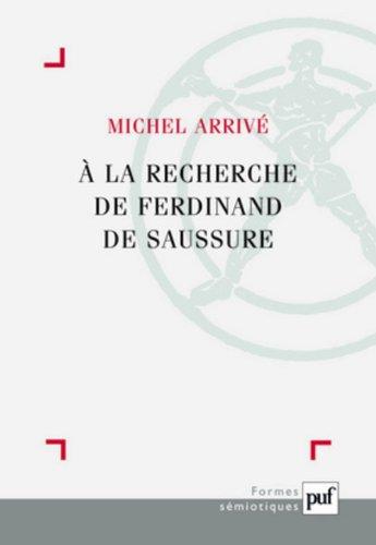A la recherche de Ferdinand Saussure par Michel Arrivé