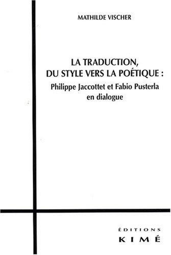La traduction, du style vers la poétique : Philippe Jaccottet et Fabio Pusterla en dialogue