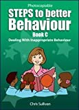 Steps to Better Behaviour: Dealing with Inappropriate Behaviour Bk. C by Chris Sullivan (2010-09-01)