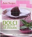 Scarica Libro Dolci Cinquanta ricette per dimagrire (PDF,EPUB,MOBI) Online Italiano Gratis