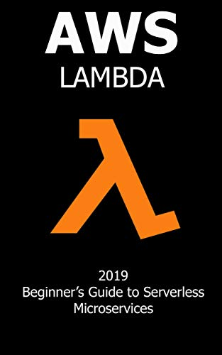 AWS Lambda: 2019 Beginner\'s Guide to Serverless Microservices (English Edition)