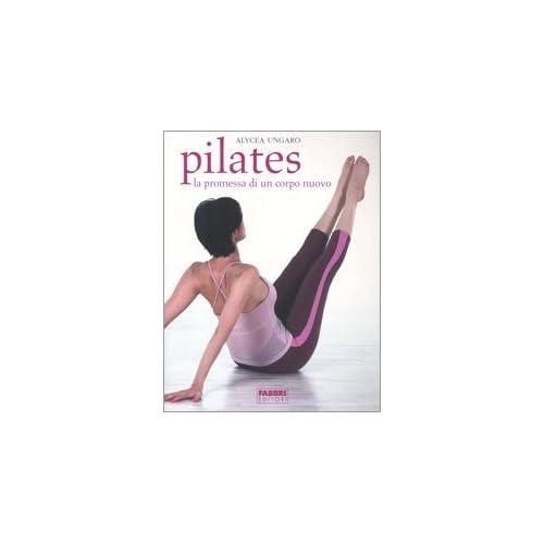 Pilates. La Promessa Di Un Corpo Nuovo