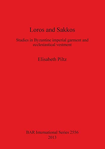 Loros and Sakkos: Studies in Byzantine imperial garment and ecclesiastical vestment (BAR International) -