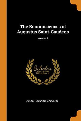 The Reminiscences of Augustus Saint-Gaudens; Volume 2 -