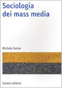 Sociologia dei mass media di Michele Sorice