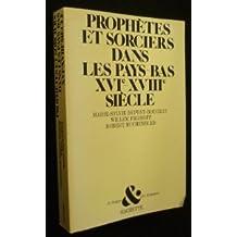 Prophètes et sorciers dans les Pays-Bas. XVIe-XVIIIe siècle