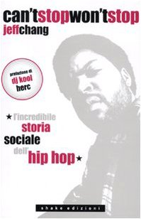 Can't stop won't stop. L'incredibile storia sociale dell'hip-hop