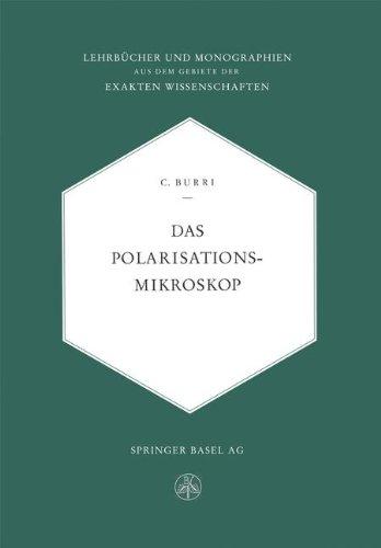 Das Polarisationsmikroskop: Eine Einführung In Die Mikroskopische Untersuchungsmethodik Durchsichtiger Kristalliner Stoffe Für Mineralogen, . . . Der ... Gebiete der exakten Wissenschaften, Band 25)