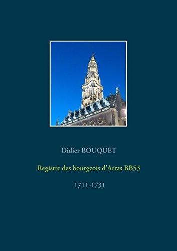 Registre des bourgeois d'Arras BB53 - 1711-1731 (registres des bourgeois d'Arras t. 6) par Didier Bouquet