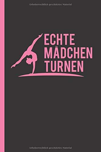 Echte Mädchen turnen: Notizbuch, Journal & Tagebuch Für Turnerinnen, Turner, Turn-Athleten - Geschenk Für Kinder, Schule & Freizeit, liniert (120 Seiten, 6x9