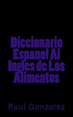 Diccionario Espanol Al Ingles de Los Alimentos por Raul Gonzalez