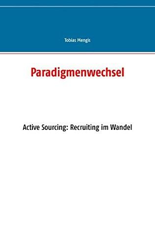 Paradigmenwechsel: Active Sourcing: Recruiting im Wandel (Im Active)
