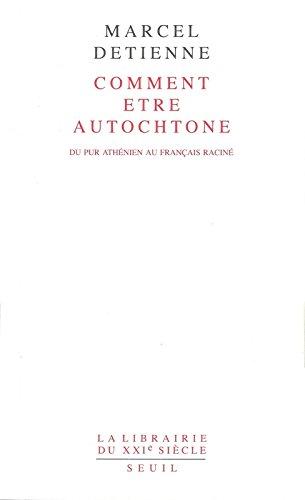 Comment être autochtone : Du pur Athénien au Français raciné par Marcel Detienne