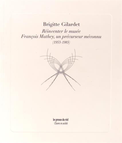 Réinventer le musée : François Mathey, un précurseur méconnu (1953-1985) par Brigitte Gilardet