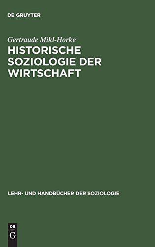 Historische Soziologie der Wirtschaft: Wirtschaft und Wirtschaftsdenken in Geschichte und Gegenwart (Lehr- und Handbücher der Soziologie)