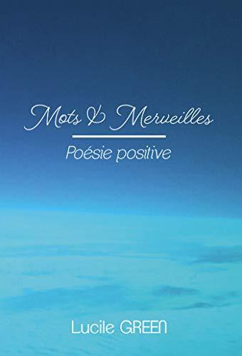 Mots et Merveilles: Poésie Positive par Lucile Green