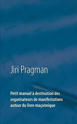 Petit manuel à destination des organisateurs de manifestations autour du livre maçonnique par Jiri Pragman