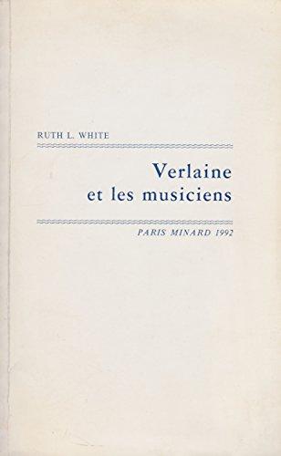 Verlaine et les musiciens: Avec une chronologie des mises en musique et un essai de répertoire biographique des compositeurs
