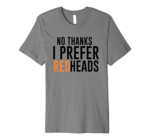 15ee4ea1 funny redhead wife husband shirts. No Thanks I Prefer Redheads T-Shirt  Funny Hair Tee