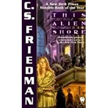 [This Alien Shore] (By: C.S. Friedman) [published: July, 1999]