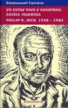 Yo Estoy Vivo Y Vosotros Estáis Muertos. Philip K. Dick 1928 - 1982