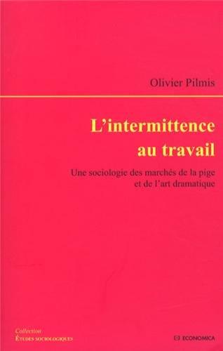 Intermittence au travail (L') - Une sociologie des marchés de la pige et de l'art dramatique