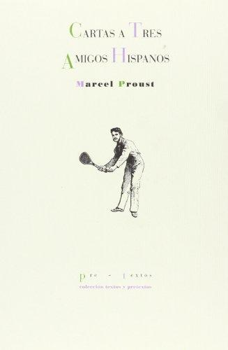 Carta A Tres Amigos Hispanos (Textos y pretextos) por Marcel Proust