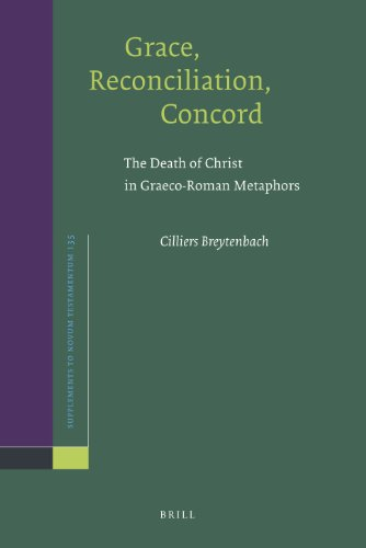 Grace, Reconciliation, Concord: The Death of Christ in Graeco-Roman Metaphors (Supplements to Novum Testamentum, Band 135)